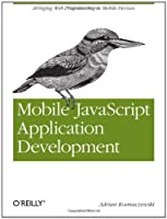 Mobile JavaScript Application Development: Bringing Web Programming to Mobile Devices