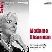 Madame Chairman: Christine Lagarde (Mutige Frauen verändern die Welt) | Barbara Sichtermann, Ingo Rose