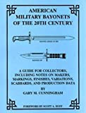 American military bayonets of the 20th century: A guide for collectors, including notes on makers, markings, finishes, variations, scabbards, and production data