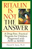 Ritalin Is Not The Answer: A Drug-Free, Practical Program for Children Diagnosed with ADD or ADHD