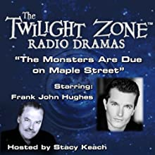 The Monsters Are Due on Maple Street: The Twilight Zone Radio Dramas  by Rod Serling Narrated by Stacy Keach, Frank John Hughes