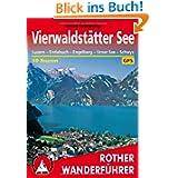 Rother Wanderführer Vierwaldstätter See. Luzern - Entlebuch - Engelberg - Urner See - Schwyz. 50 Touren. Mit GPS-Tracks...