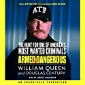 Armed and Dangerous: The Hunt for One of America's Most Wanted Criminals (       UNABRIDGED) by William Queen, Douglas Century Narrated by Charles Kahlenberg