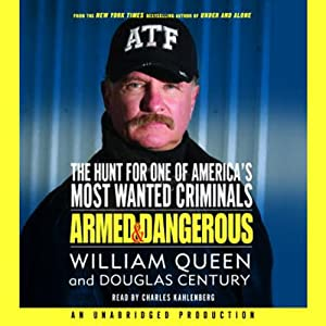 Armed and Dangerous: The Hunt for One of America's Most Wanted Criminals | [William Queen, Douglas Century]