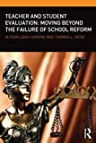 Teacher and Student Evaluation: Moving Beyond the Failure of School Reform