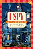 I Spy a Pumpkin: Level 1 (Scholastic Reader: Level 1)