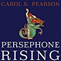 Persephone Rising: Awakening the Heroine Within Audiobook by Carol S. Pearson Narrated by Callie Beaulieu