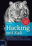 Hacking mit Kali: Identifizieren Sie mit Kali Linux die Schwachstellen Ihrer Systeme, bevor Ihnen Cyberkriminelle zuvorkommen.