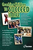 img - for Coaching Children to Succeed in Life: The 11 Surefire Secrets of the Martial Arts Masters for Building Unshakable Self-Confidence, Rock Solid Self-Esteem and Laser Sharp Focus in Children book / textbook / text book