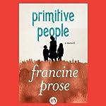 Primitive People: A Novel | Francine Prose