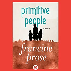 Primitive People: A Novel | [Francine Prose]