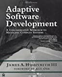 Adaptive Software Development: A Collaborative Approach to Managing Complex Systems