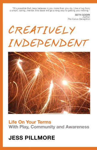 Creatively Independent: Life on Your Terms with Play, Community and Awareness