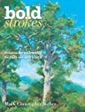 img - for Bold Strokes: Dynamic Brushwork In Oils And Acrylics by Weber, Mark Christopher (2009) Hardcover book / textbook / text book