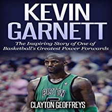 Kevin Garnett: The Inspiring Story of One of Basketball's Greatest Power Forwards Audiobook by Clayton Geoffreys Narrated by Josh Brogadir