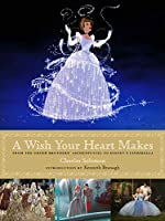 A Wish Your Heart Makes: From the Grimm Brothers' Aschenputtel to Disney's Cinderella