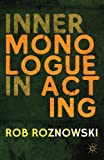 img - for Inner Monologue in Acting by Rob Roznowski (2013-09-05) book / textbook / text book