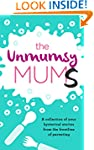 The Unmumsy Mums: A Collection of You...