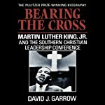 Bearing the Cross: Martin Luther King, Jr., and the Southern Christian Leadership Conference | David J. Garrow