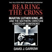Bearing the Cross: Martin Luther King, Jr., and the Southern Christian Leadership Conference (       UNABRIDGED) by David J. Garrow Narrated by Jeff Riggenbach