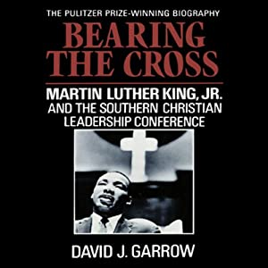 Bearing the Cross: Martin Luther King, Jr., and the Southern Christian Leadership Conference | [David J. Garrow]