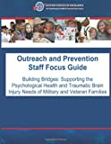img - for Outreach and Prevention Staff Focus Guide: Building Bridges: Supporting the Psychological Health and Traumatic Brain Injury Needs of Military and Veteran Families book / textbook / text book