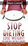 Weight Loss: Stop Dieting, Lose Weight!: This Book Will Save You A Fortune! 15 Simple Weight Loss Tips The Experts Don't Want You To Know. (Weight Loss, ... Weight Loss Diet Plan, Best Weight Loss)