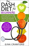 DASH Diet:The DASH Diet for Beginners - A DASH Diet QUICK START GUIDE to Fast Natural Weight Loss, Lower Blood Pressure and Better Health, Including DASH Diet Recipes & 7-Day Meal Plan