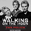 Walking on the Moon: The Untold Story of the Police and the Rise of New Wave Rock (       UNABRIDGED) by Chris Campion Narrated by Fred Berman