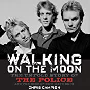Walking on the Moon: The Untold Story of the Police and the Rise of New Wave Rock | [Chris Campion]