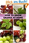 How to Grow Grapes at Home: Dummies G...