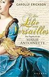 Die Lilie von Versailles: Das Tagebuch der Marie Antoinette. Historischer Roman
