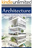 Architecture: A Beginners Introduction To Architecture (architecture, architecture for beginners) (English Edition)