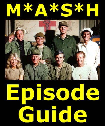 M*A*S*H EPISODE GUIDE: Details All 251 Episodes with Plot Summaries. Searchable. Companion to DVDs Blu Ray and Box Set. (MASH Complete Series - Seasons ... 6 7 8 9 10 11 DVD Blue Ray Boxed Collection)