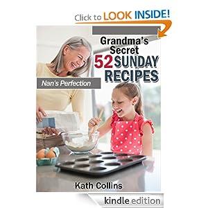 Kindle Book Bargain: Grandma's Secret 52 Sunday Recipes. Nans Perfection, by Kath Collins. Publication Date: November 5, 2012