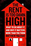 TheRent Is Too Damn High: What To Do About It, And Why It Matters More Than You Think
