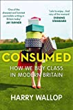 Harry Wallop Consumed: How We Buy Class in Modern Britain