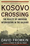 Kosovo Crossing: The Reality of American Intervention in the Balkans (0684869535) by Fromkin, David