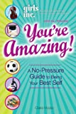 img - for Girls Inc. Presents: You're Amazing!: A No-Pressure Guide to Being Your Best Self book / textbook / text book
