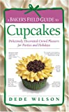 A Baker's Field Guide to Cupcakes: Deliciously Decorated Crowd Pleasers for Parties and Holidays (Baker's FG)