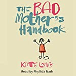 The Bad Mother's Handbook | Kate Long