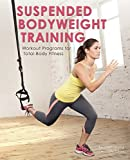 Suspended Bodyweight Training: Workout Programs for Total-Body Fitness