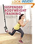 Suspended Bodyweight Training: Workou...