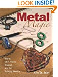 Metal Magic: Etch, Pierce, Enamel, an...