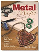 Metal Magic: Etch, Pierce, Enamel, and Set Striking Jewelry