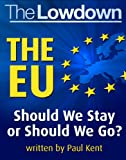 The Lowdown: The EU - Should We Stay or Should We Go?