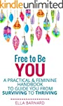 Free to Be You: A Practical & Feminin...