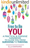 Free to Be You: A Practical & Feminine Handbook to Guide You from Surviving to Thriving