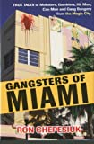 Gangsters of Miami: True Tales of Mobsters, Gamblers, Hit Men, Con Men and Gang Bangers from the Magic City (1569805008) by Chepesiuk, Ron