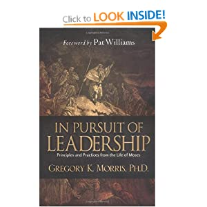 In Pursuit of Leadership: principles and practices from the life of Moses Gregory K Morris and Pat Williams